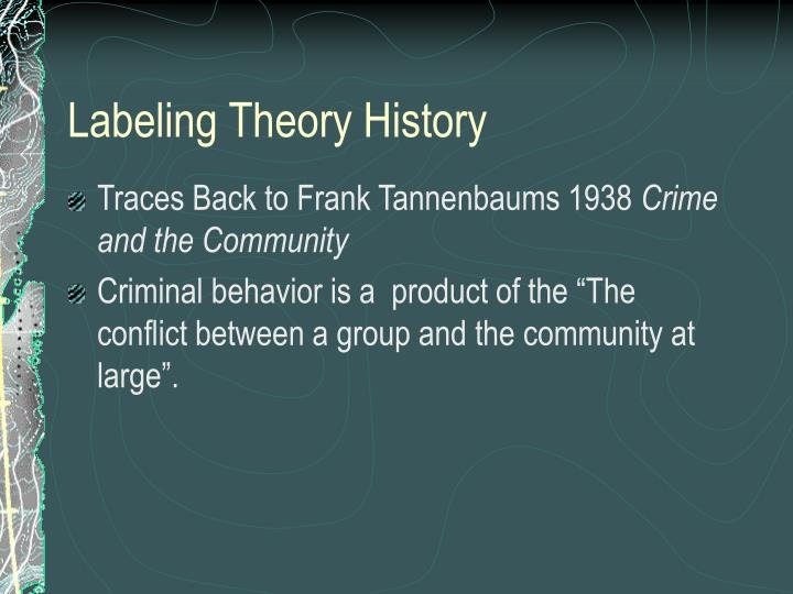 a summary and assessment of labelling theory Labeling theory was created by howard becker in 1963 labeling theory takes the view that people become criminals when labeled as such and when they accept the label as a personal identity.