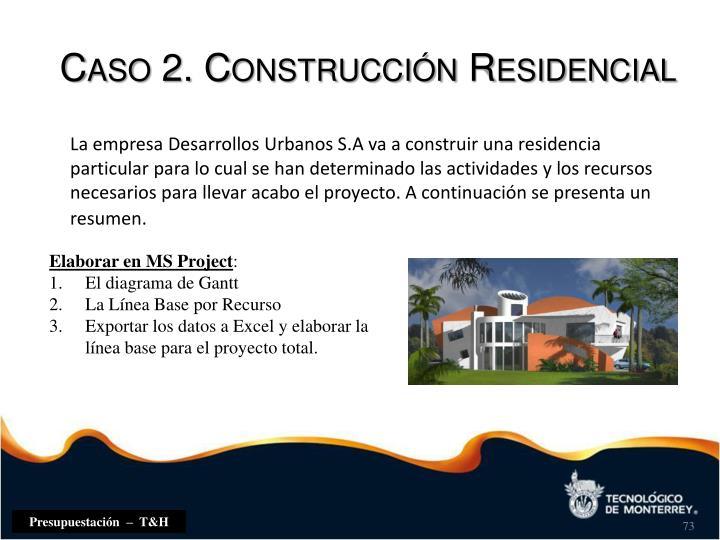 Caso 2. Construcción Residencial