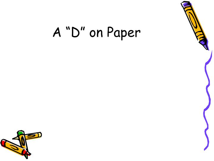 """A """"D"""" on Paper"""