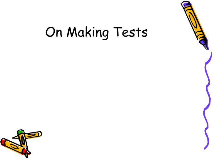 On Making Tests