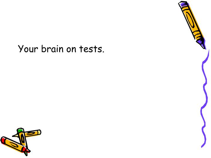 Your brain on tests.