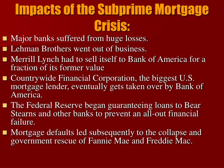 the effect of sub prime mortgage crisis The causes of subprime mortgage financial crisis by jessica tian abstract the us subprime mortgage crisis was a set of events that led to the 2008 financial crisis, characterized by a rise in subprime mortgage defaults and foreclosures.
