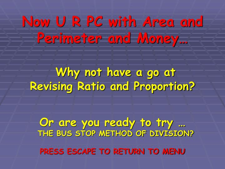 Now U R PC with Area and Perimeter and Money…