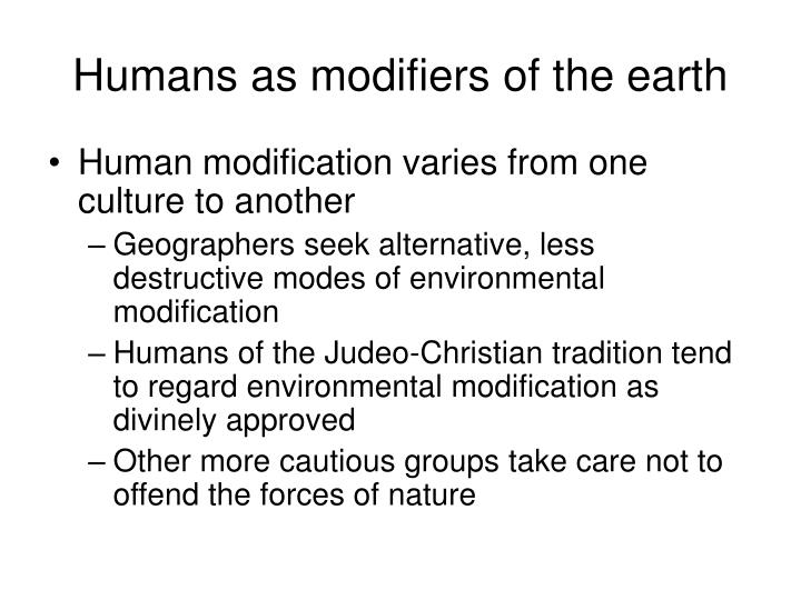 Humans as modifiers of the earth