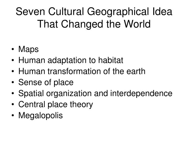 Seven Cultural Geographical Idea That Changed the World