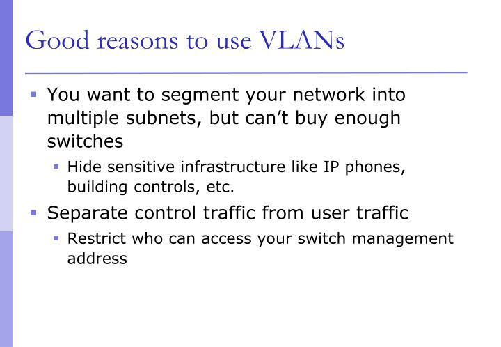 Good reasons to use VLANs