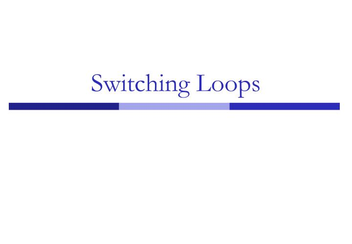 Switching Loops