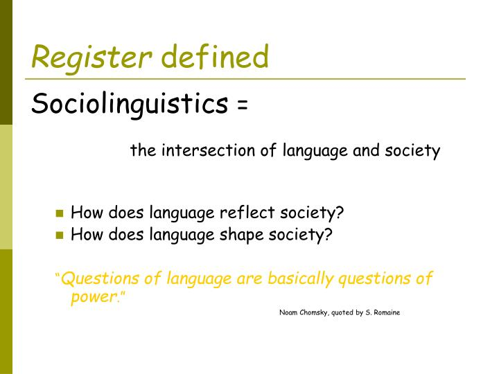 how does language reflect me Frequently, the needs of speakers drive language change new technologies, industries, products and experiences simply require new words plastic, cell phones and the internet didn't exist in shakespeare's time, for example by using new and emerging terms, we all drive language change.
