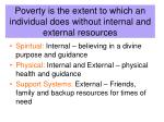 poverty is the extent to which an individual does without internal and external resources1