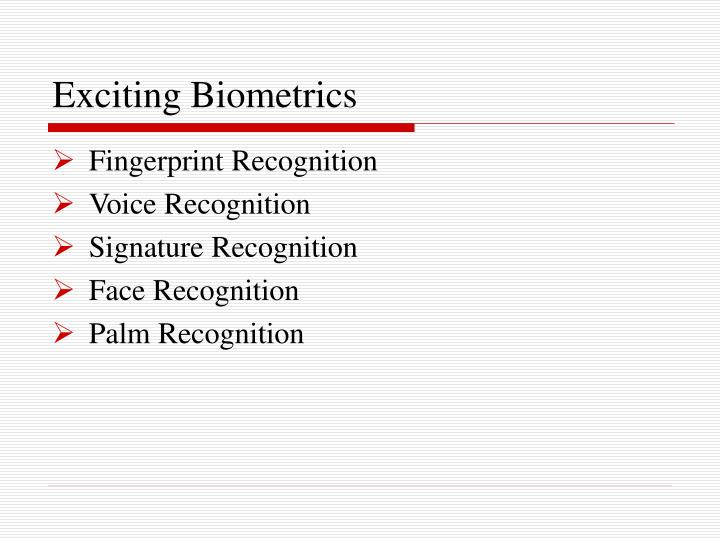 Exciting Biometrics