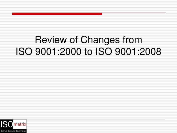 Review of changes from iso 9001 2000 to iso 9001 2008