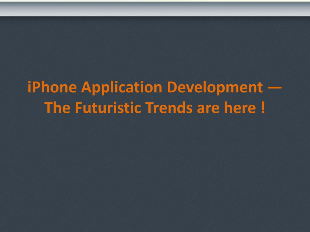 iphone application development the futuristic trends are here l.