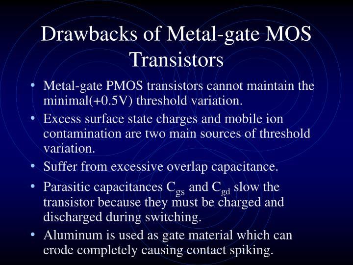 Drawbacks of metal gate mos transistors