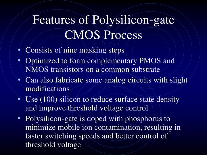 Features of Polysilicon-gate CMOS Process