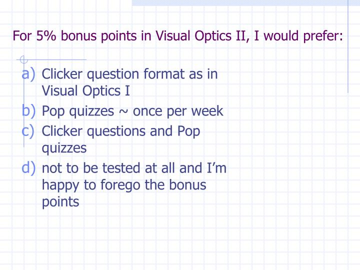 For 5 bonus points in visual optics ii i would prefer