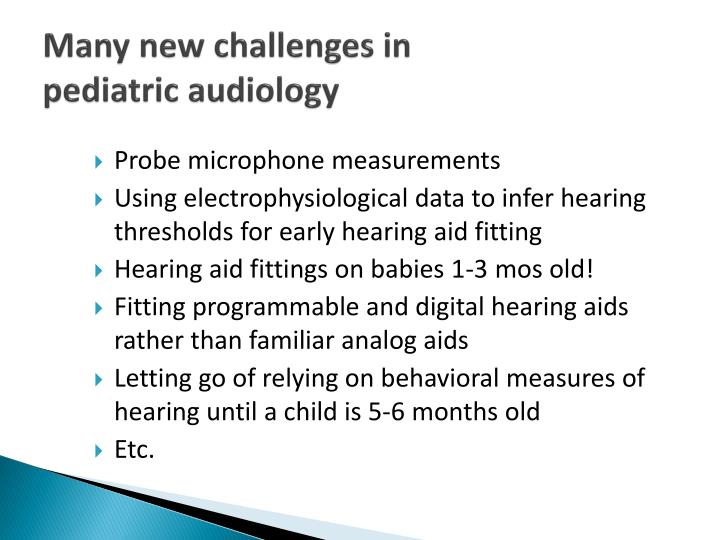 Many new challenges in pediatric audiology