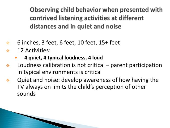 Observing child behavior when presented with contrived listening activities at different distances and in quiet and noise