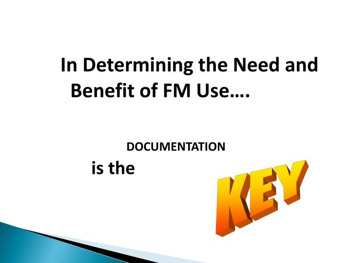 In Determining the Need and Benefit of FM Use….