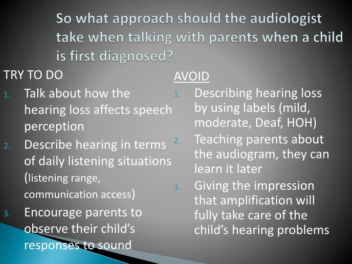 So what approach should the audiologist take when talking with parents when a child is first diagnosed?