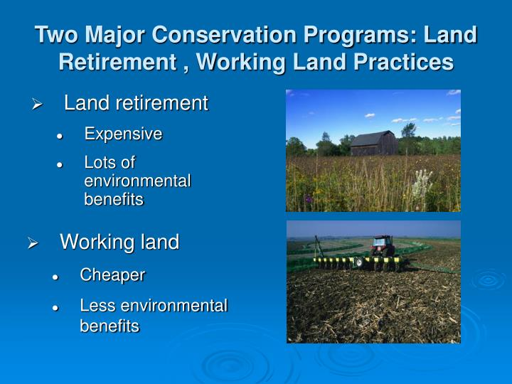Two Major Conservation Programs: Land Retirement , Working Land Practices