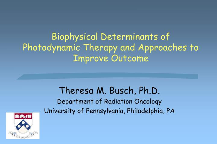 Biophysical determinants of photodynamic therapy and approaches to improve outcome