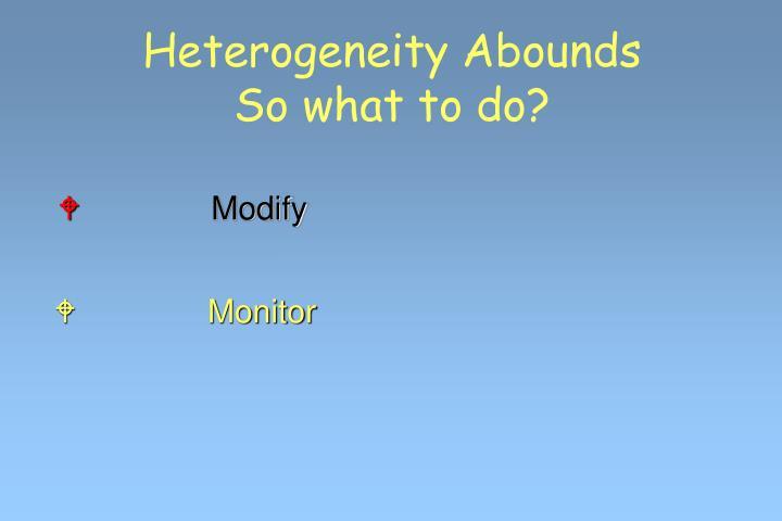 Heterogeneity Abounds