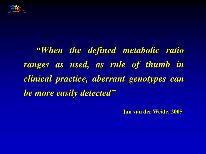 """When the defined metabolic ratio ranges as used, as rule of thumb in clinical practice, aberrant genotypes can be more easily detected"""