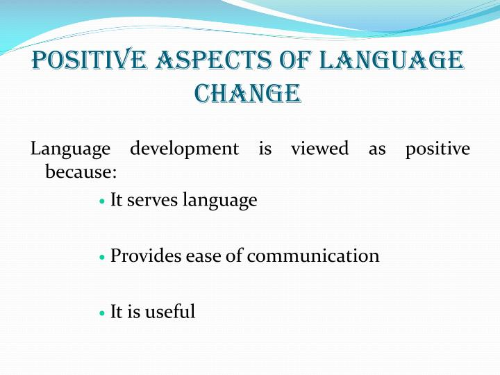 Positive Aspects of Language Change