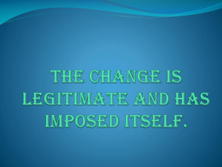 The change is legitimate and has imposed itself.