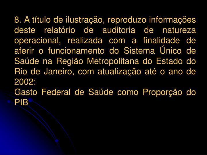 8. A título de ilustração, reproduzo informações deste relatório de auditoria de natureza operacional, realizada com a finalidade de aferir o funcionamento do Sistema Único de Saúde na Região Metropolitana do Estado do Rio de Janeiro, com atualização até o ano de 2002: