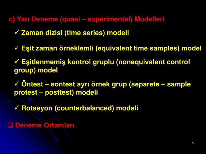 c) Yarı Deneme (quasi – experimental) Modelleri