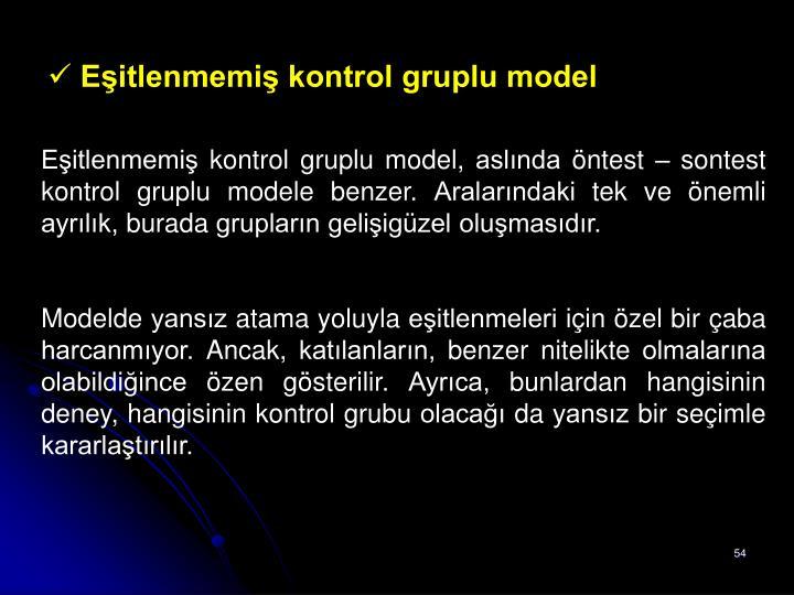 Eşitlenmemiş kontrol gruplu model