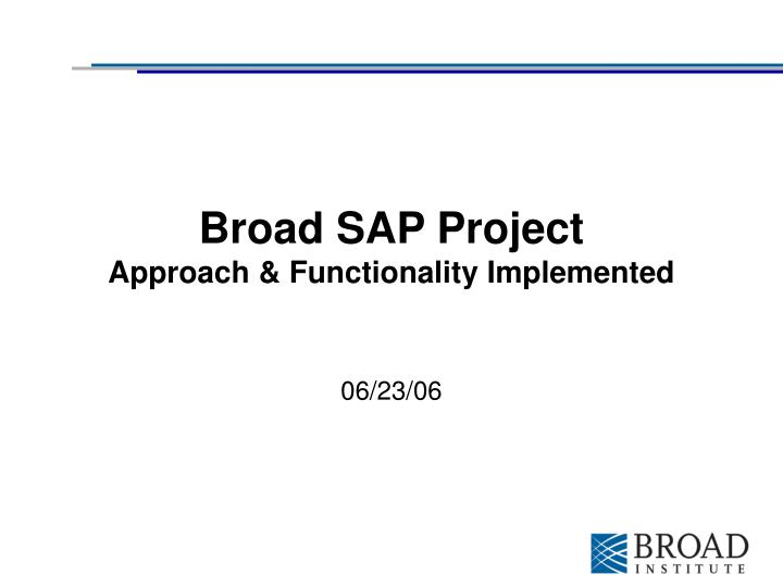 broad sap project approach functionality implemented