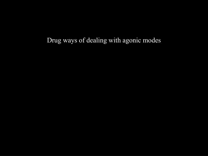 Drug ways of dealing with agonic modes