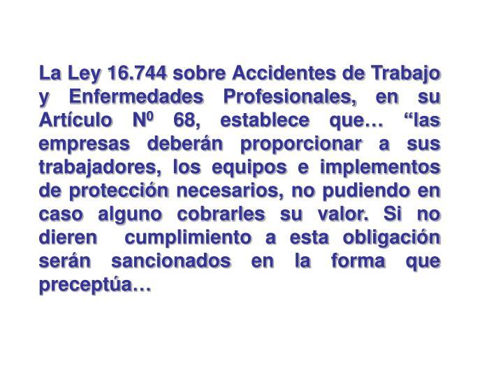 La Ley 16.744 sobre Accidentes de Trabajo y Enfermedades Profesionales, en su Artículo N