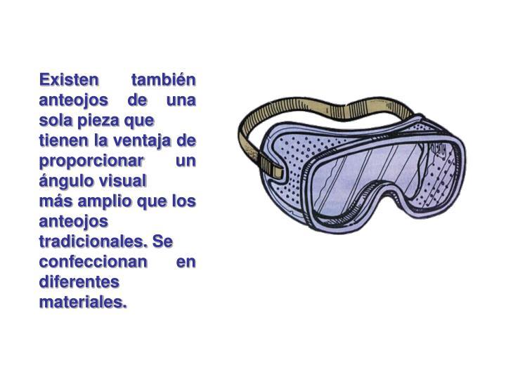 Existen también anteojos de una sola pieza que