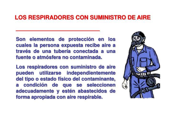 Son elementos de protección en los cuales la persona expuesta recibe aire a través de una tubería conectada a una fuente o atmósfera no contaminada.
