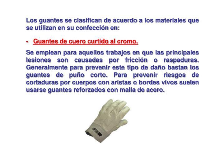 Los guantes se clasifican de acuerdo a los materiales que se utilizan en su confección en: