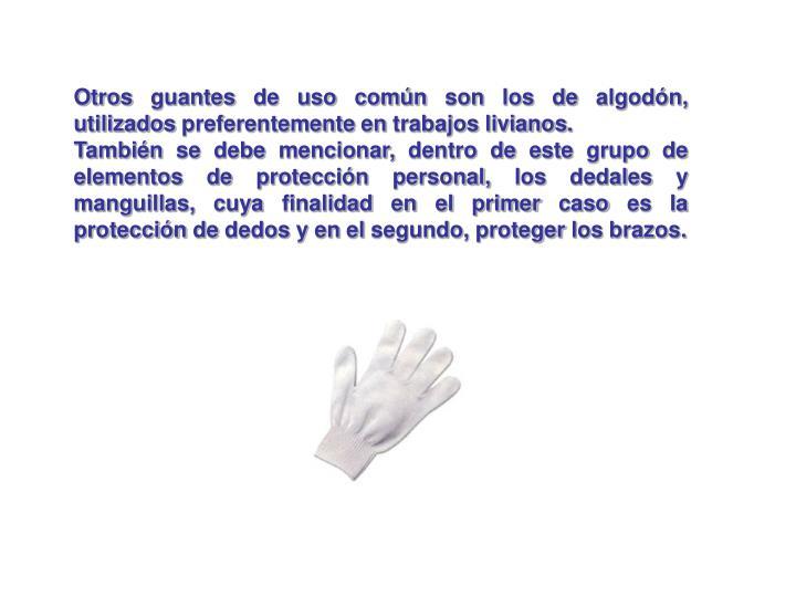 Otros guantes de uso común son los de algodón, utilizados preferentemente en trabajos livianos.