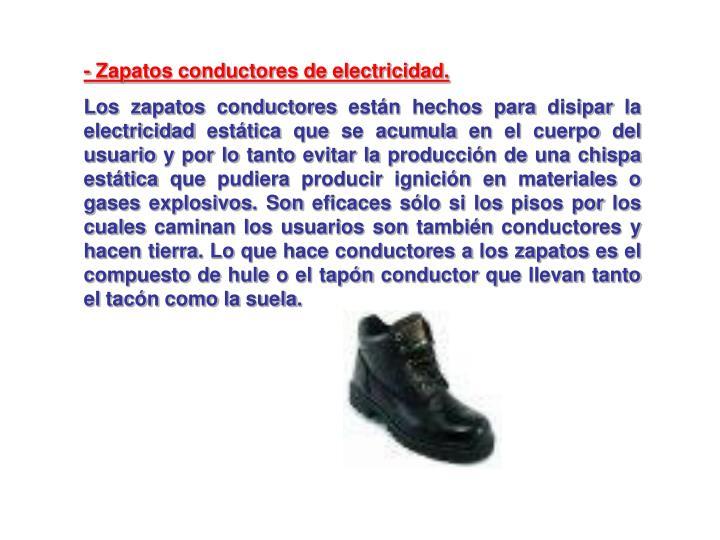 - Zapatos conductores de electricidad.