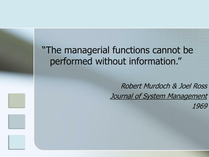 """""""The managerial functions cannot be performed without information."""""""