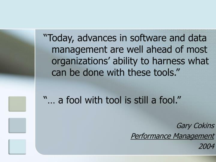 """""""Today, advances in software and data management are well ahead of most organizations' ability to harness what can be done with these tools."""""""