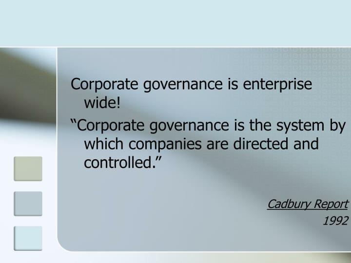 Corporate governance is enterprise wide!