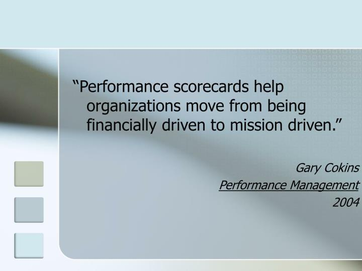 """""""Performance scorecards help organizations move from being financially driven to mission driven."""""""