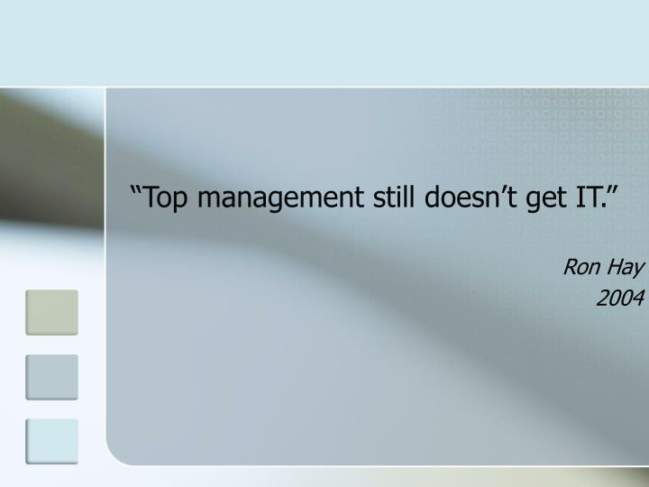 """""""Top management still doesn't get IT."""""""