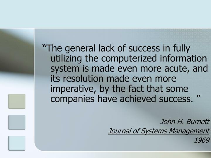 """""""The general lack of success in fully utilizing the computerized information system is made even more acute, and its resolution made even more imperative, by the fact that some companies have achieved success. """""""