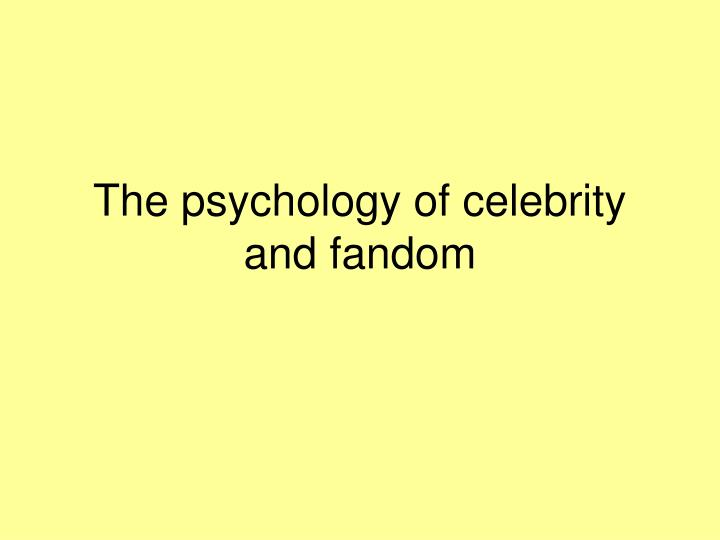 the psychology of celebrity and fandom n.