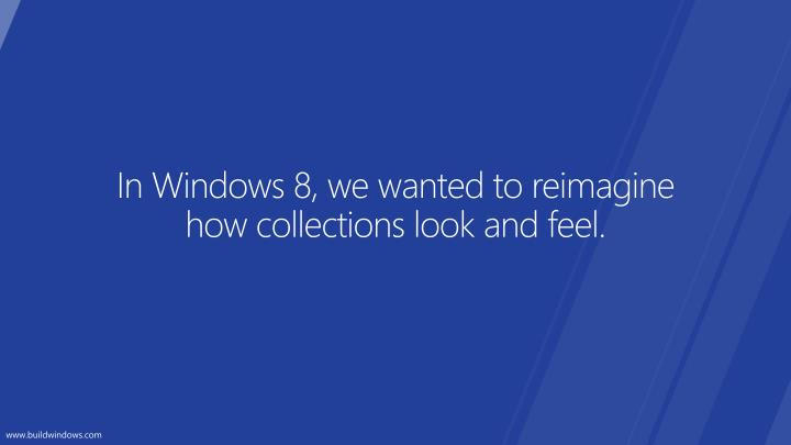 In Windows 8, we wanted to reimagine