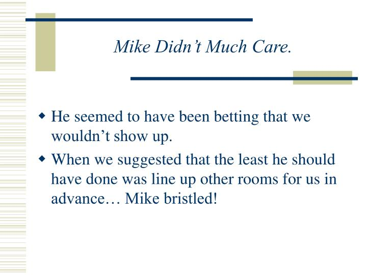 Mike Didn't Much Care.