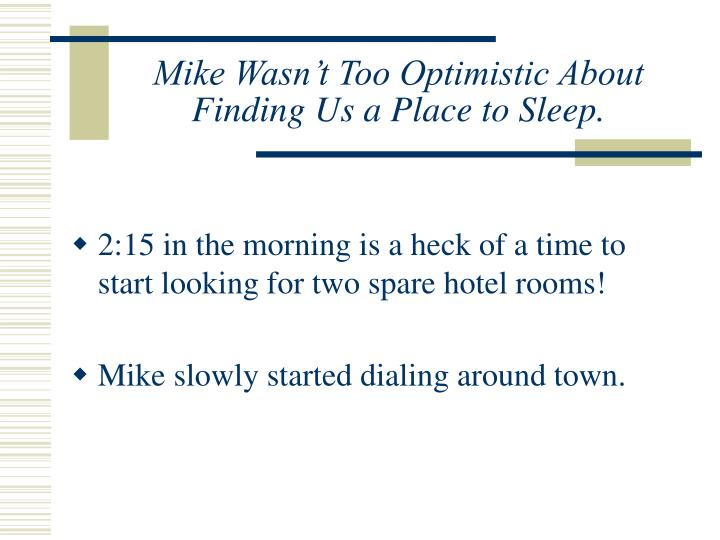 Mike Wasn't Too Optimistic About